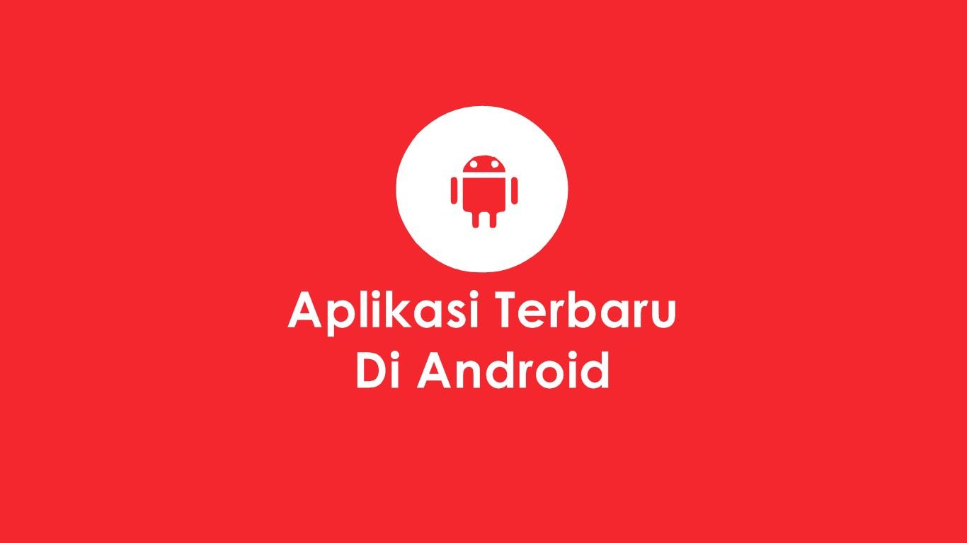 Aplikasi Terbaru Di Android