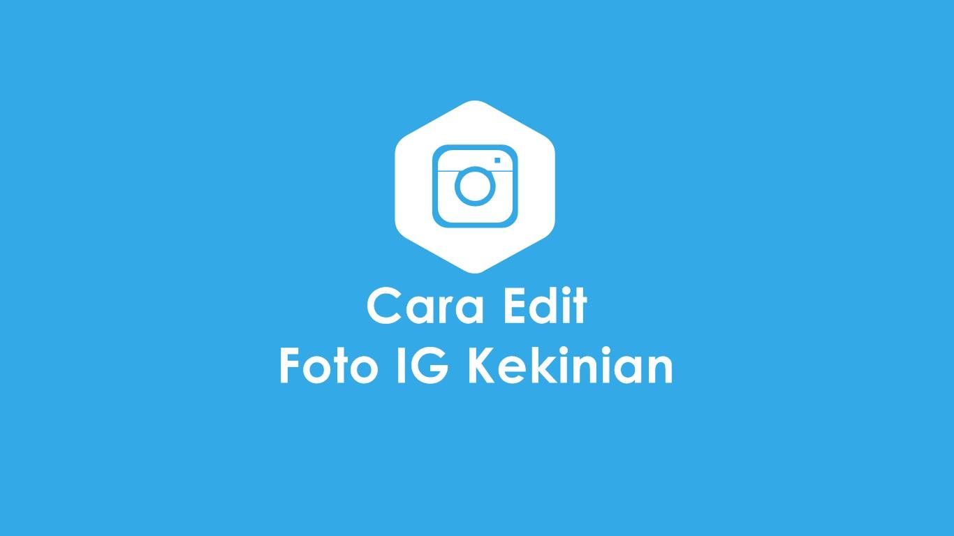 Cara Edit Foto IG Kekinian