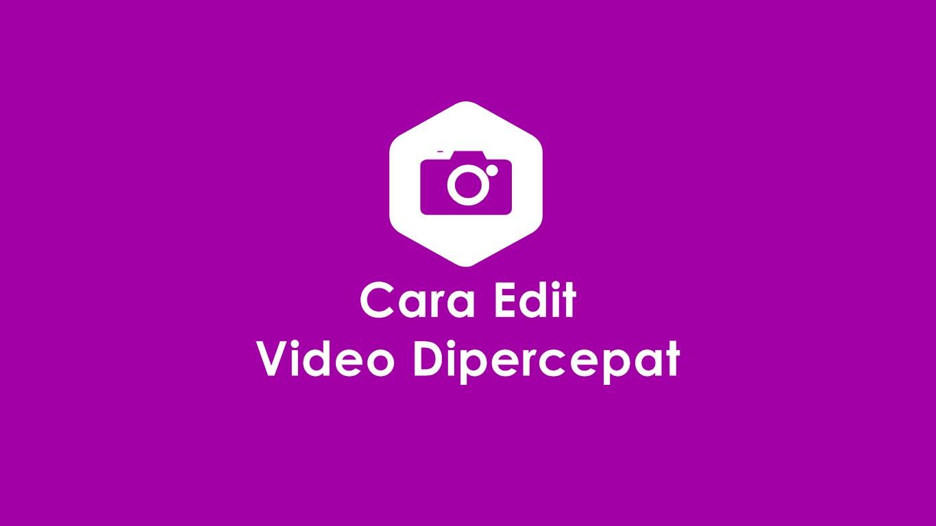 Cara Edit Video Dipercepat