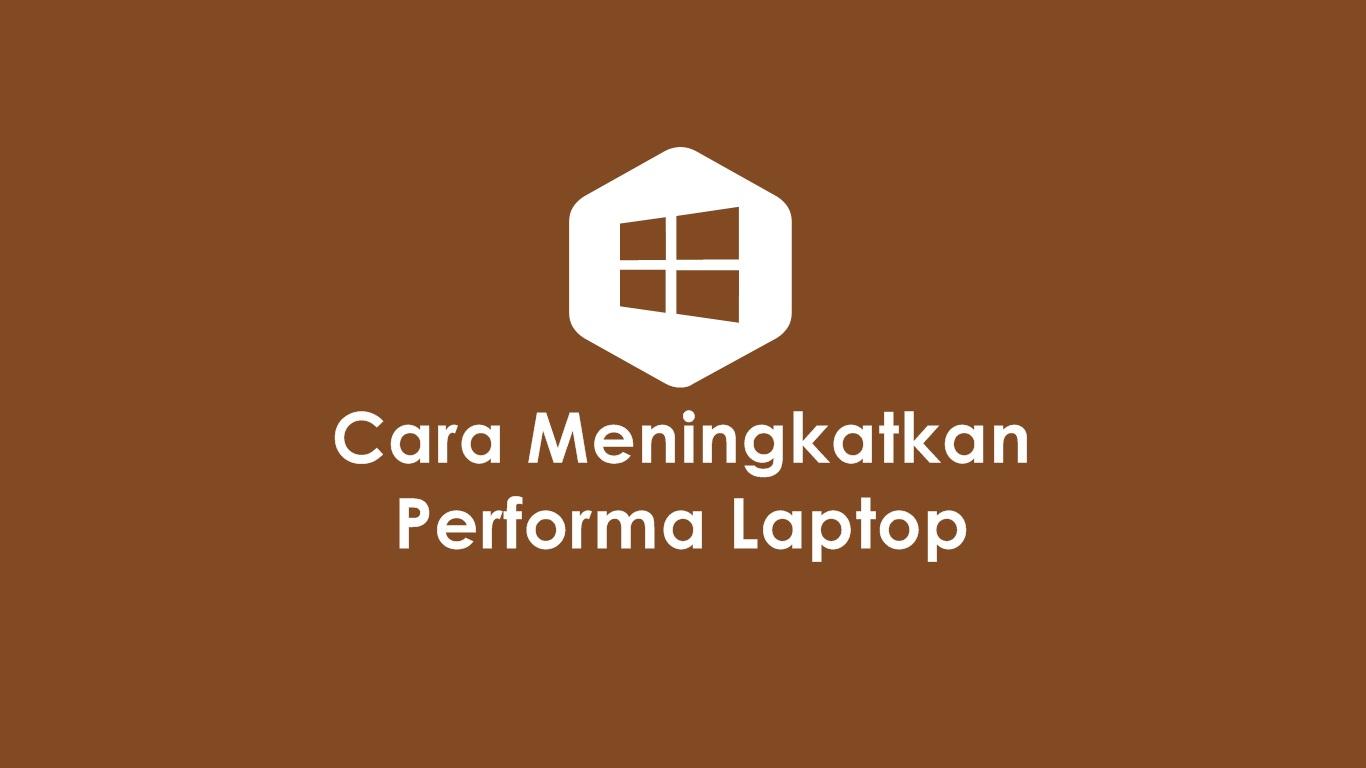 Cara Meningkatkan Performa Laptop