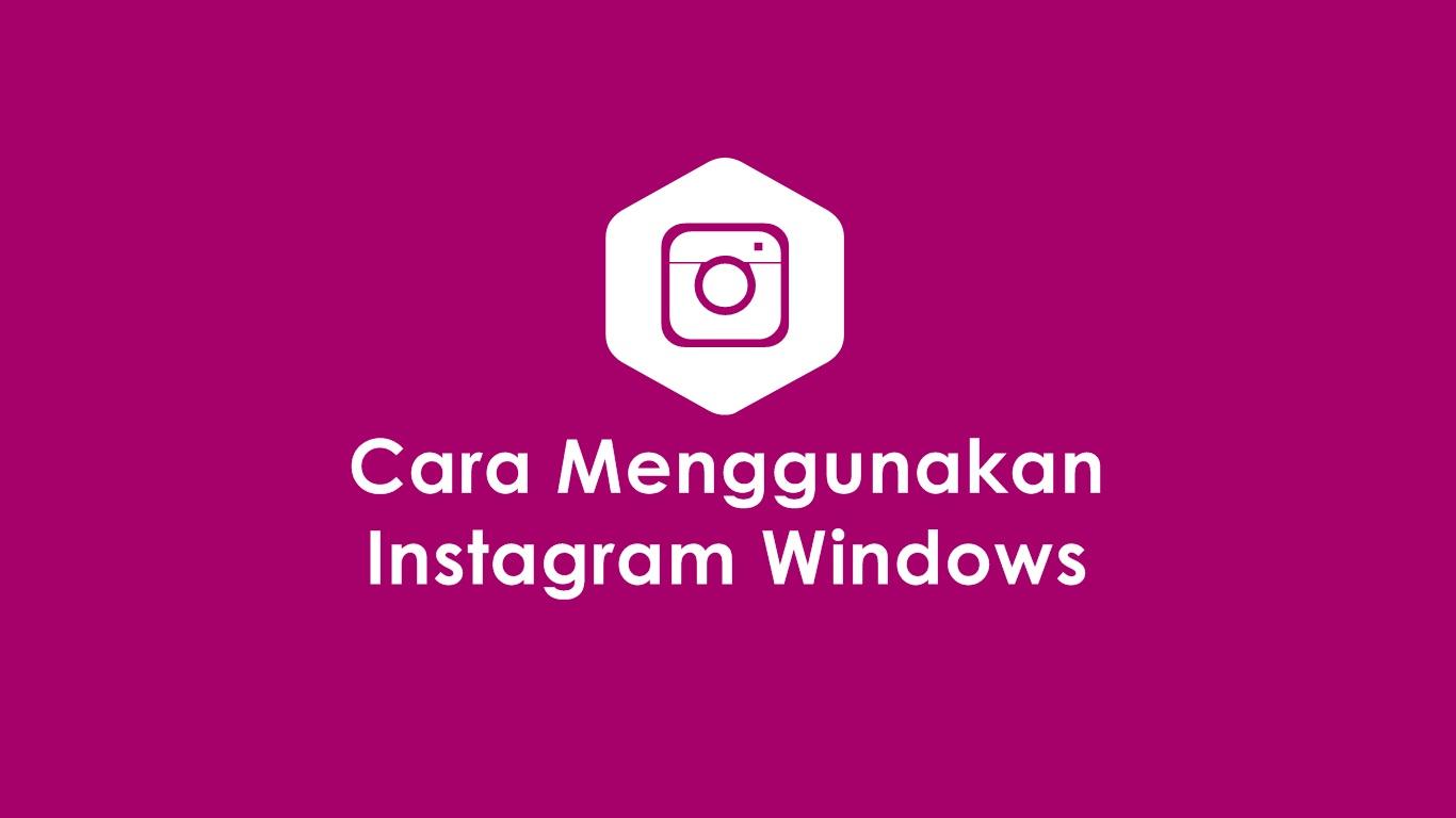 Cara Menggunakan Instagram Windows