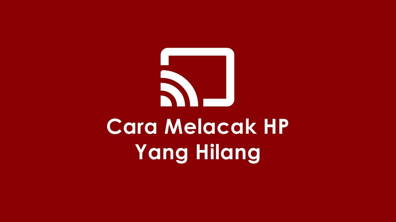 Cara Melacak HP Yang Hilang